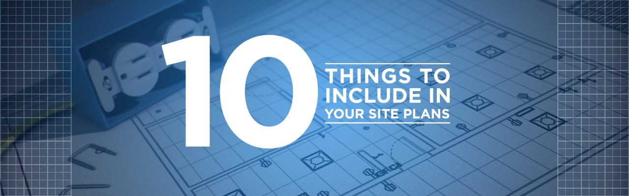 10 things to make sure you include in your site plan