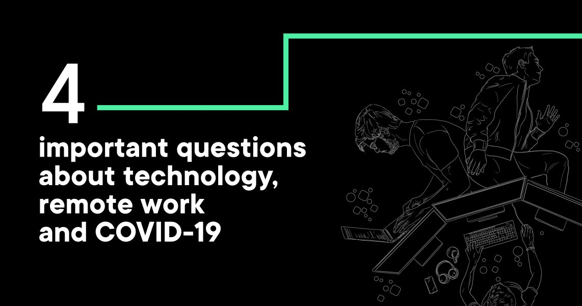 The state of tech: 4 tough questions about change in the shadow of COVID-19
