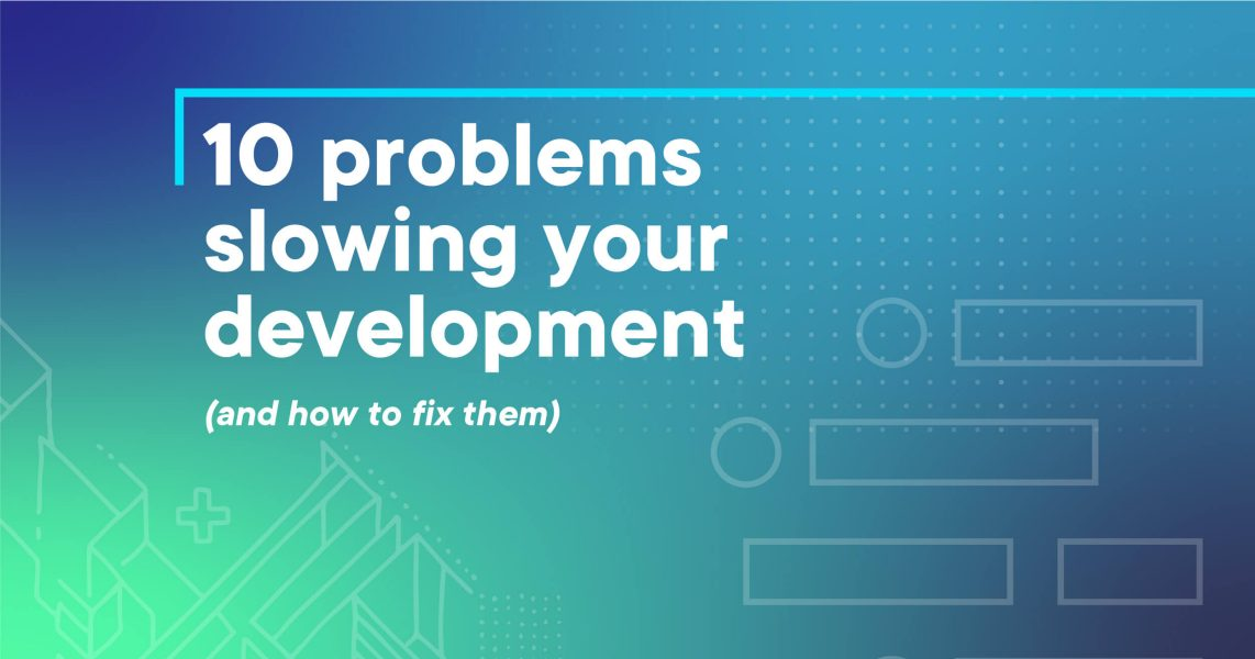 10 development problems and how to fix them