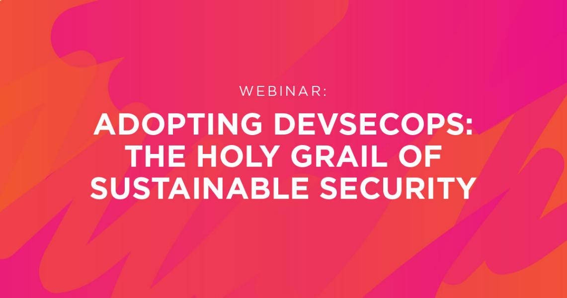 On-demand Webinar:Adopting DevSecOps: The Holy Grail of