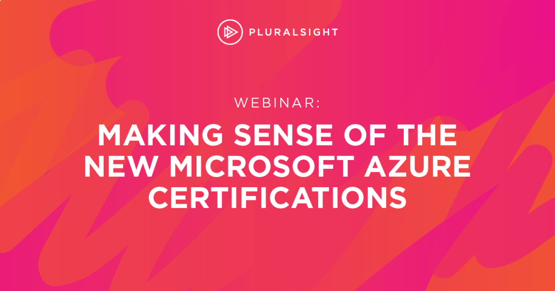 Webinar Making Sense Of The New Microsoft Azure Certifications